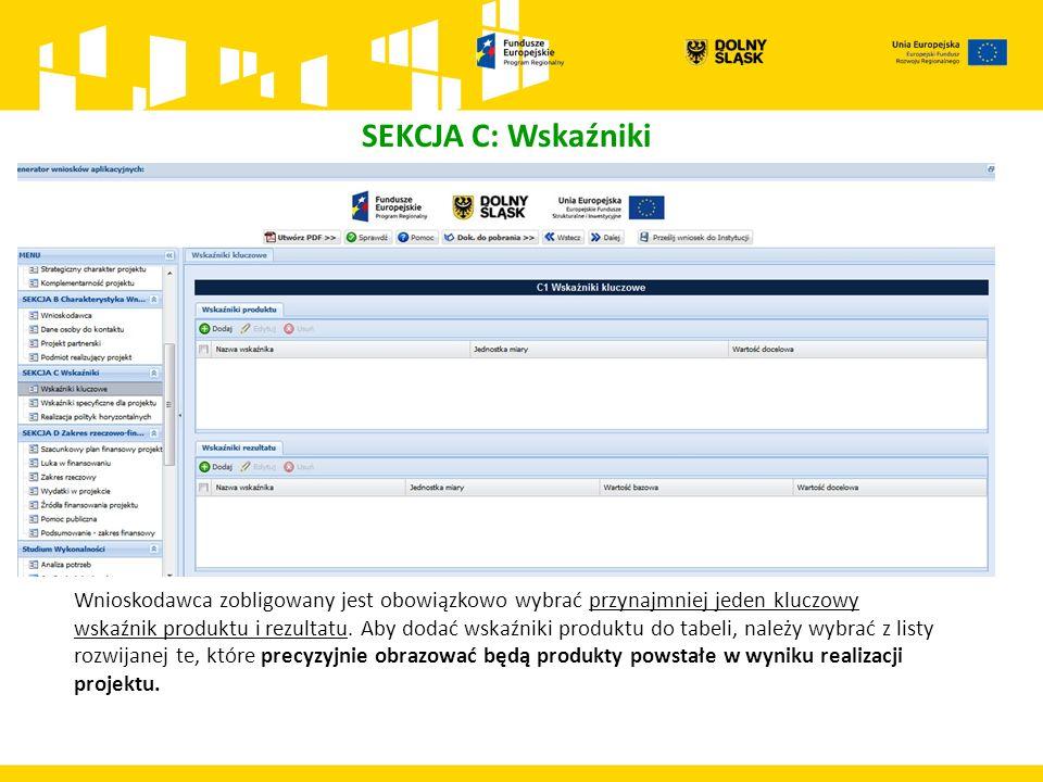 SEKCJA C: Wskaźniki Wnioskodawca zobligowany jest obowiązkowo wybrać przynajmniej jeden kluczowy wskaźnik produktu i rezultatu. Aby dodać wskaźniki pr