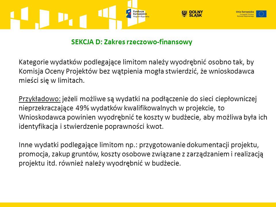 SEKCJA D: Zakres rzeczowo-finansowy Kategorie wydatków podlegające limitom należy wyodrębnić osobno tak, by Komisja Oceny Projektów bez wątpienia mogł