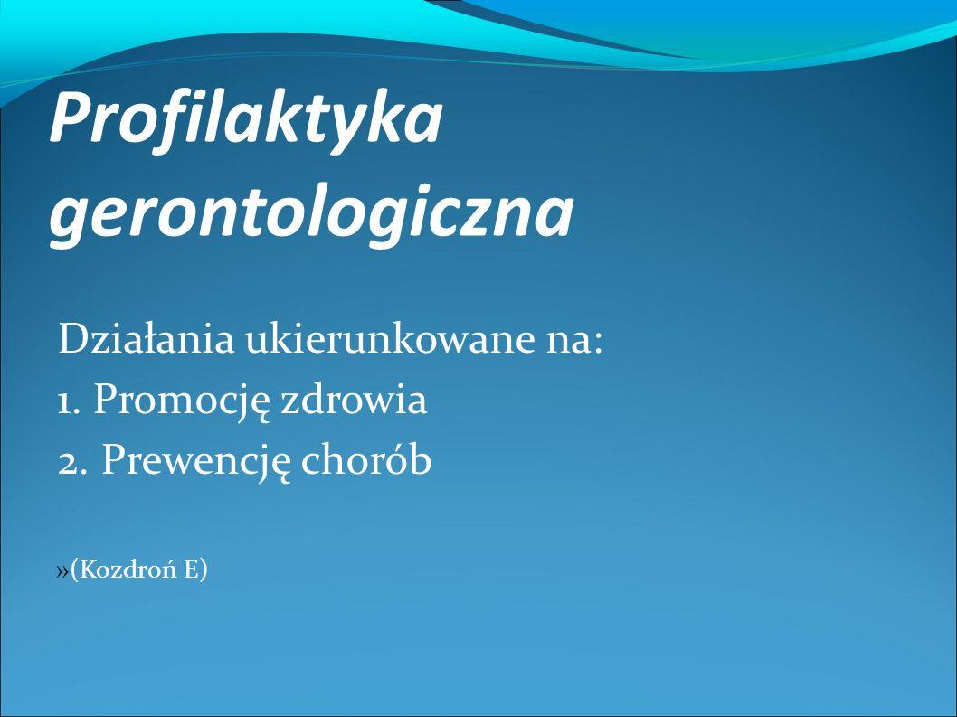 Profilaktyka gerontologiczna Działania ukierunkowane na: 1.