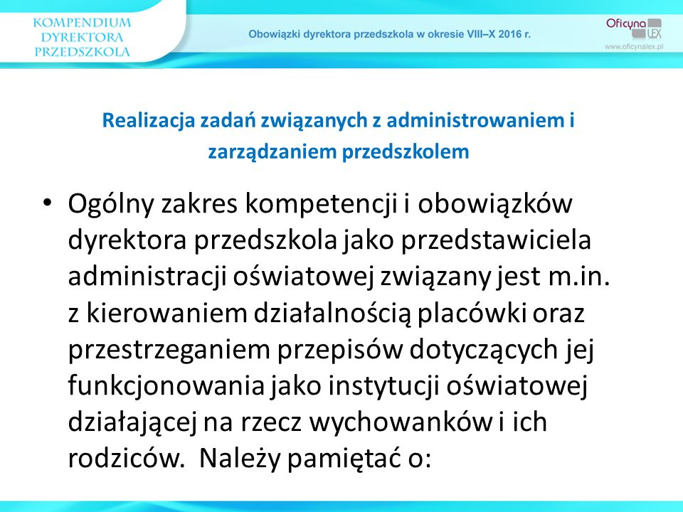 Ogólny zakres kompetencji i obowiązków dyrektora przedszkola jako przedstawiciela administracji oświatowej związany jest m.in. z kierowaniem działalno