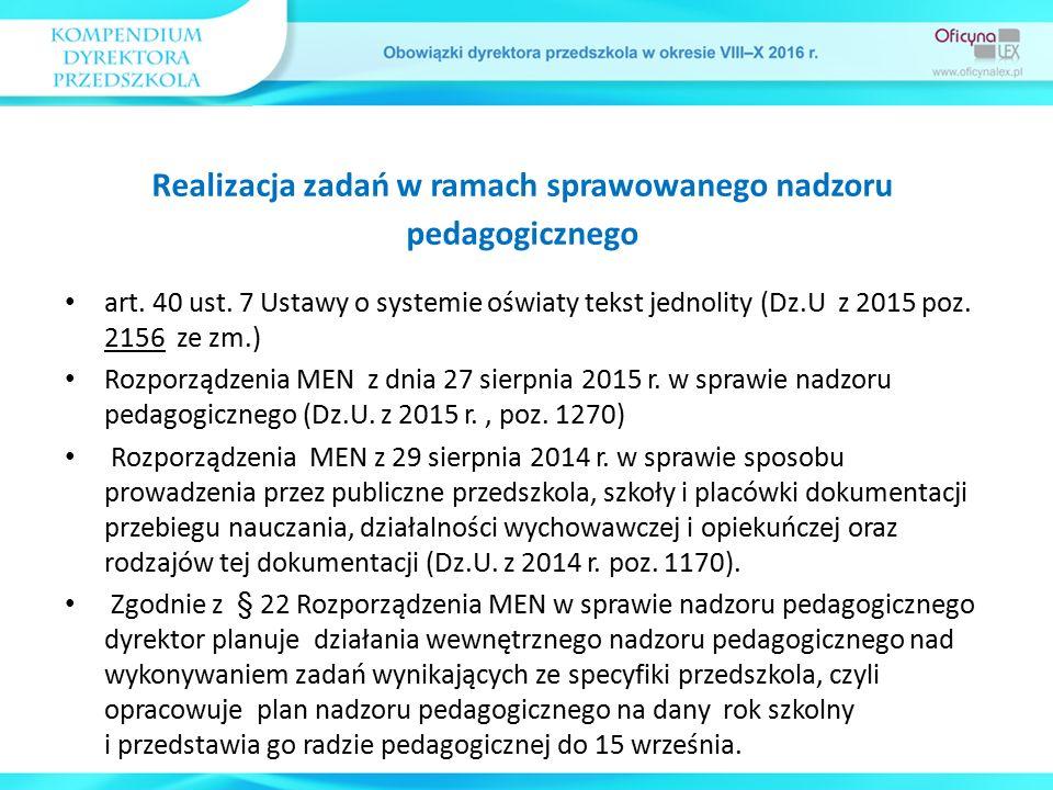 art. 40 ust. 7 Ustawy o systemie oświaty tekst jednolity (Dz.U z 2015 poz. 2156 ze zm.) Rozporządzenia MEN z dnia 27 sierpnia 2015 r. w sprawie nadzor