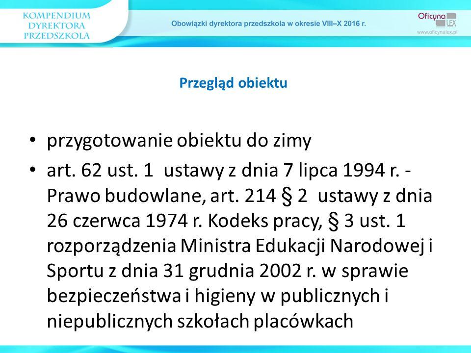 przygotowanie obiektu do zimy art. 62 ust. 1 ustawy z dnia 7 lipca 1994 r. - Prawo budowlane, art. 214 § 2 ustawy z dnia 26 czerwca 1974 r. Kodeks pra