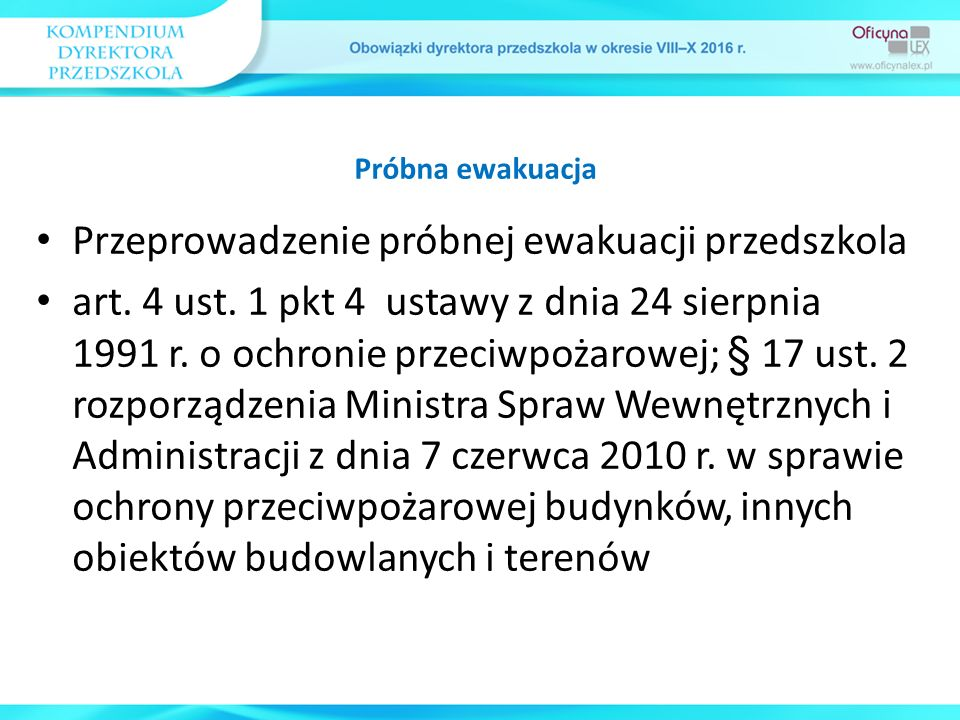 Przeprowadzenie próbnej ewakuacji przedszkola art. 4 ust. 1 pkt 4 ustawy z dnia 24 sierpnia 1991 r. o ochronie przeciwpożarowej; § 17 ust. 2 rozporząd