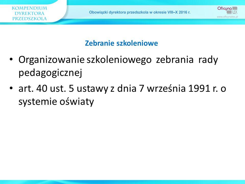 Organizowanie szkoleniowego zebrania rady pedagogicznej art. 40 ust. 5 ustawy z dnia 7 września 1991 r. o systemie oświaty Zebranie szkoleniowe