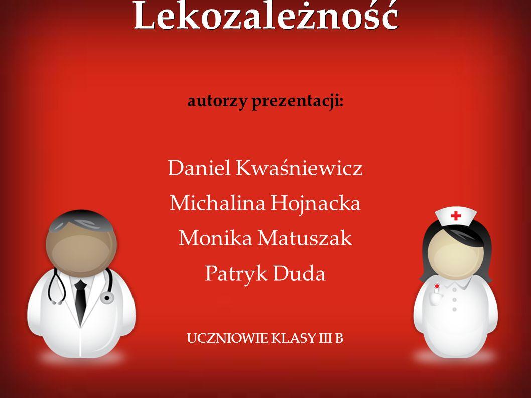 Lekozależność autorzy prezentacji: Daniel Kwaśniewicz Michalina Hojnacka Monika Matuszak Patryk Duda UCZNIOWIE KLASY III B