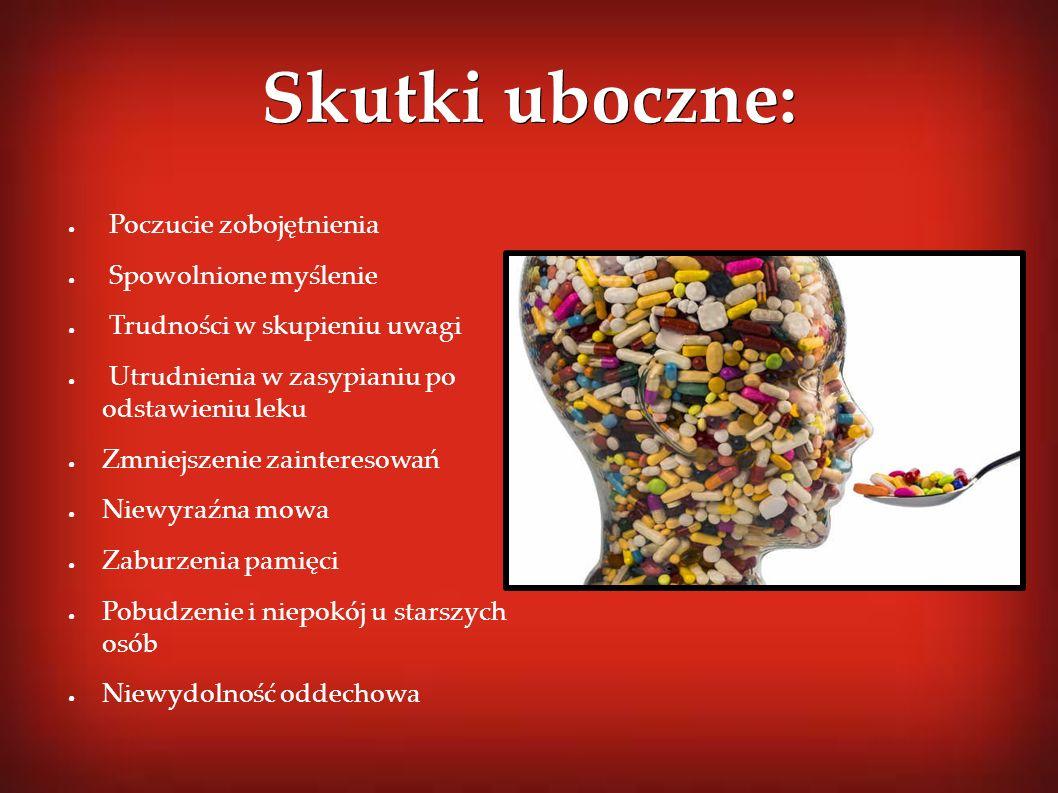 Skutki uboczne: ● Poczucie zobojętnienia ● Spowolnione myślenie ● Trudności w skupieniu uwagi ● Utrudnienia w zasypianiu po odstawieniu leku ● Zmniejs