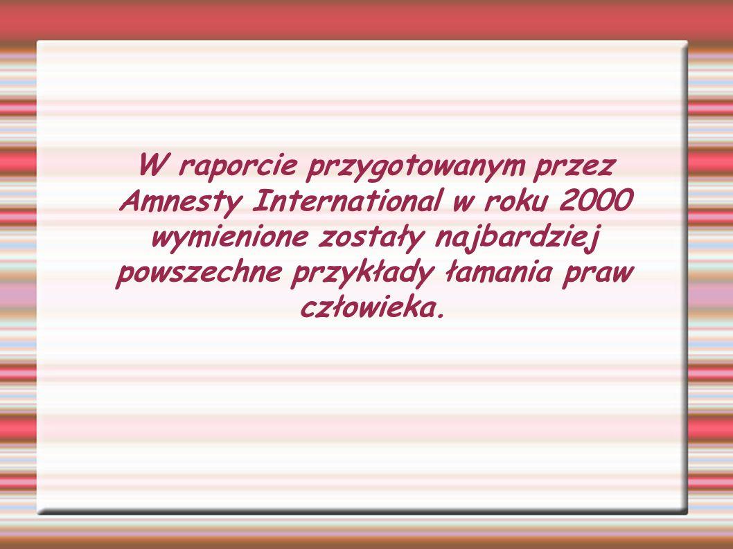 W raporcie przygotowanym przez Amnesty International w roku 2000 wymienione zostały najbardziej powszechne przykłady łamania praw człowieka.