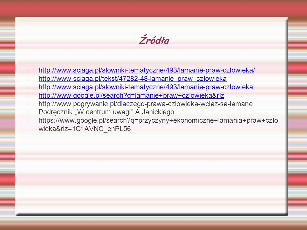 Źródła http://www.sciaga.pl/slowniki-tematyczne/493/lamanie-praw-czlowieka/ http://www.sciaga.pl/tekst/47282-48-lamanie_praw_czlowieka http://www.scia