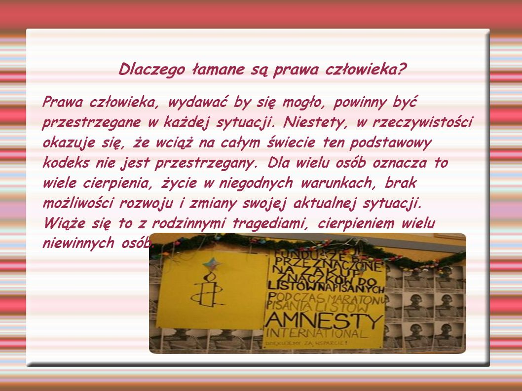 Przyczyn łamania ludzkich praw jest bardzo wiele.