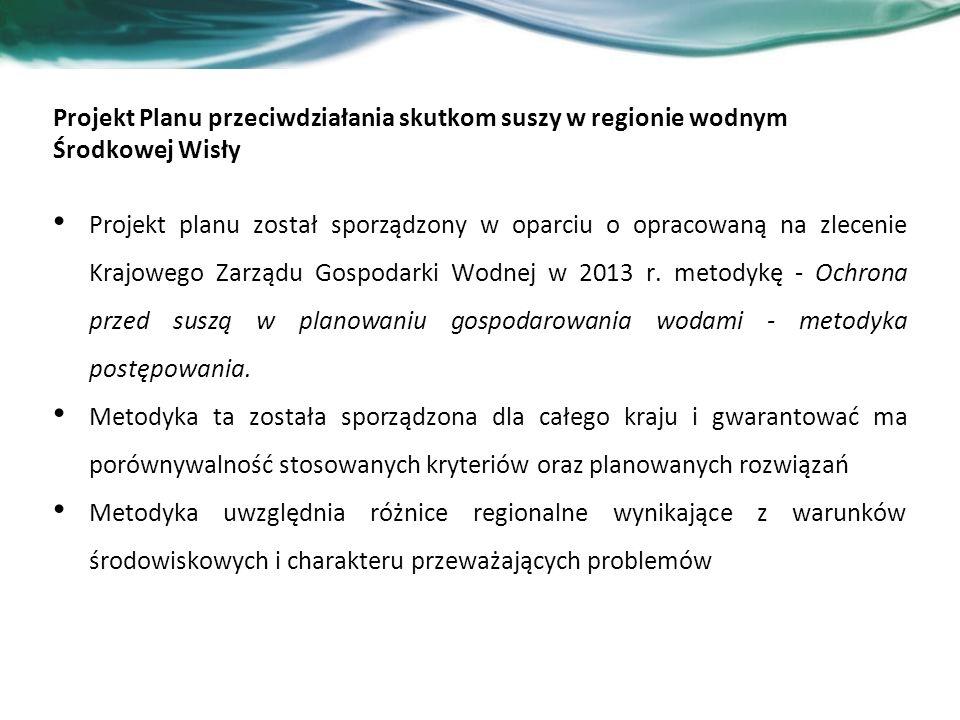 Projekt Planu przeciwdziałania skutkom suszy w regionie wodnym Środkowej Wisły Projekt planu został sporządzony w oparciu o opracowaną na zlecenie Krajowego Zarządu Gospodarki Wodnej w 2013 r.