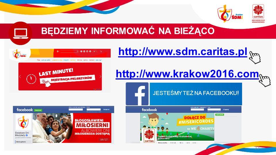 JESTEŚMY TEŻ NA FACEBOOKU ! http://www.sdm.caritas.pl BĘDZIEMY INFORMOWAĆ NA BIEŻĄCO http://www.krakow2016.com 33
