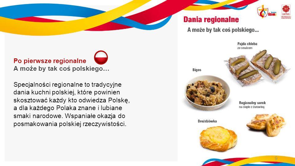 Po pierwsze regionalne A może by tak coś polskiego… Specjalności regionalne to tradycyjne dania kuchni polskiej, które powinien skosztować każdy kto odwiedza Polskę, a dla każdego Polaka znane i lubiane smaki narodowe.