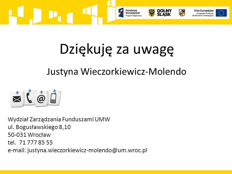 Dziękuję za uwagę Justyna Wieczorkiewicz-Molendo Wydział Zarządzania Funduszami UMW ul. Bogusławskiego 8,10 50-031 Wrocław tel. 71 777 85 55 e-mail: j