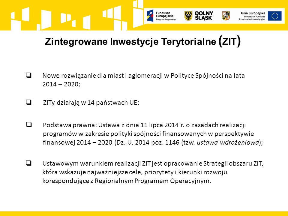 Zintegrowane Inwestycje Terytorialne ( ZIT )  Podstawa prawna: Ustawa z dnia 11 lipca 2014 r. o zasadach realizacji programów w zakresie polityki spó