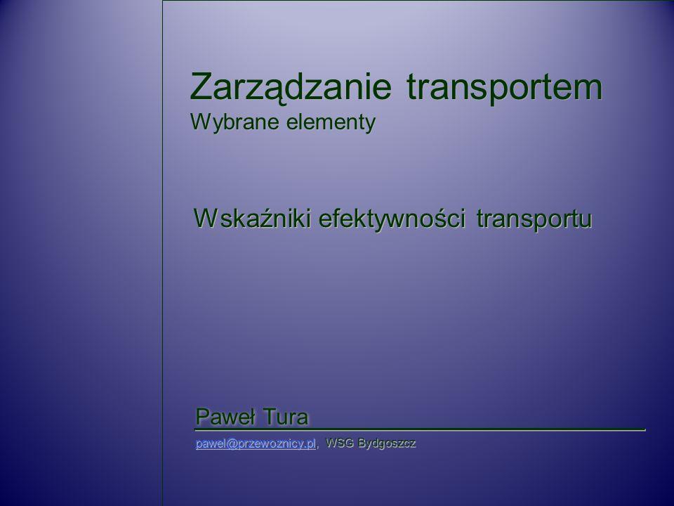 Zarządzanie transportem Wybrane elementy Paweł Tura pawel@przewoznicy.plpawel@przewoznicy.pl, WSG Bydgoszcz pawel@przewoznicy.plpawel@przewoznicy.pl,
