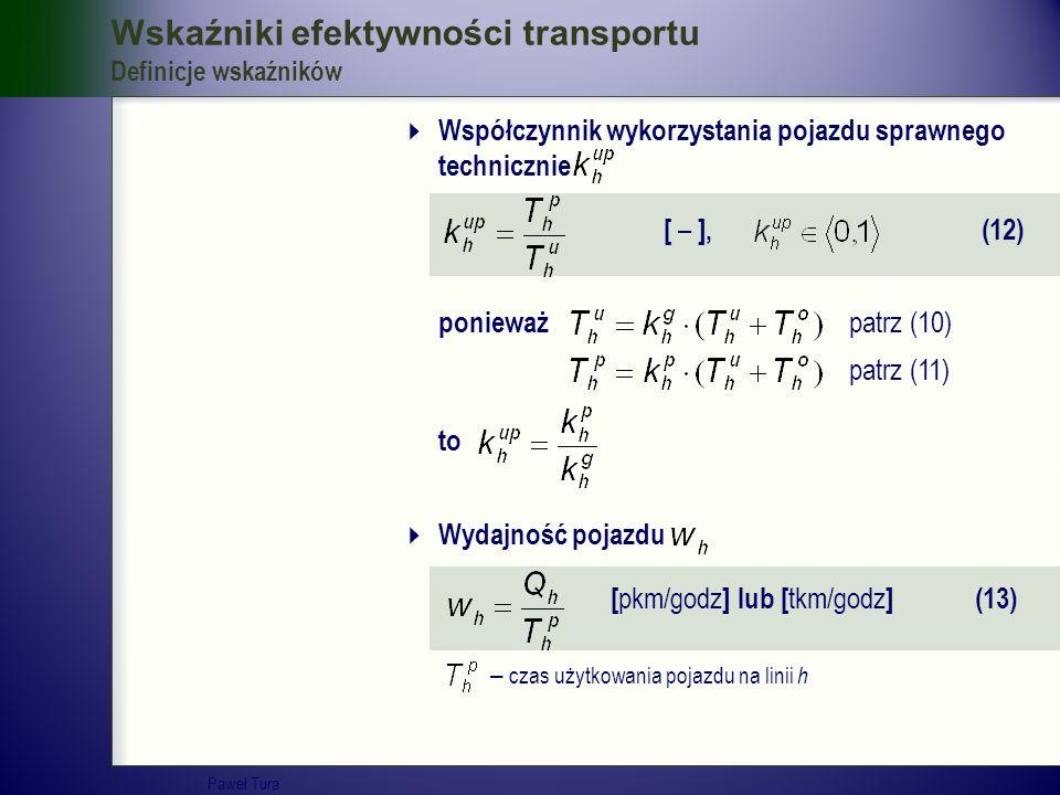 Wskaźniki efektywności transportu Definicje wskaźników  Współczynnik wykorzystania pojazdu sprawnego technicznie [ – ], (12) ponieważ patrz (10) patr