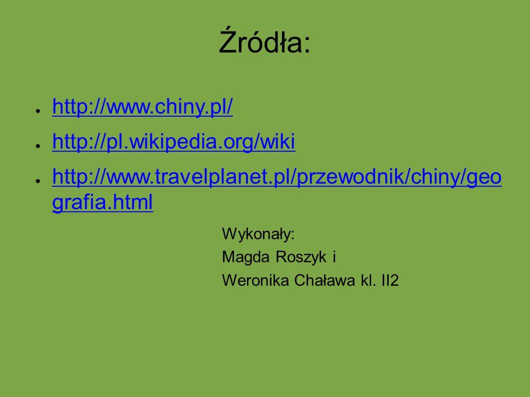 Źródła: ● http://www.chiny.pl/ http://www.chiny.pl/ ● http://pl.wikipedia.org/wiki http://pl.wikipedia.org/wiki ● http://www.travelplanet.pl/przewodni
