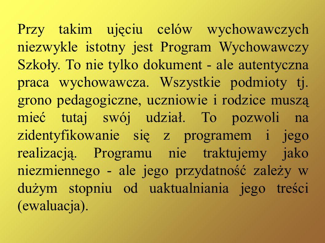 Przy takim ujęciu celów wychowawczych niezwykle istotny jest Program Wychowawczy Szkoły. To nie tylko dokument - ale autentyczna praca wychowawcza. Ws