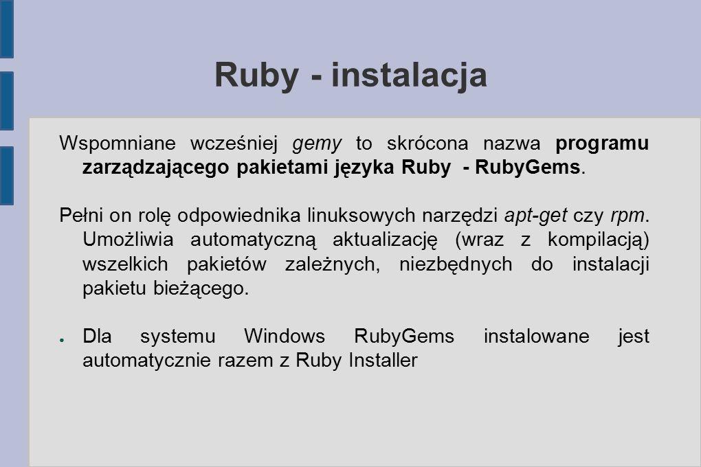 Ruby - instalacja Wspomniane wcześniej gemy to skrócona nazwa programu zarządzającego pakietami języka Ruby - RubyGems.