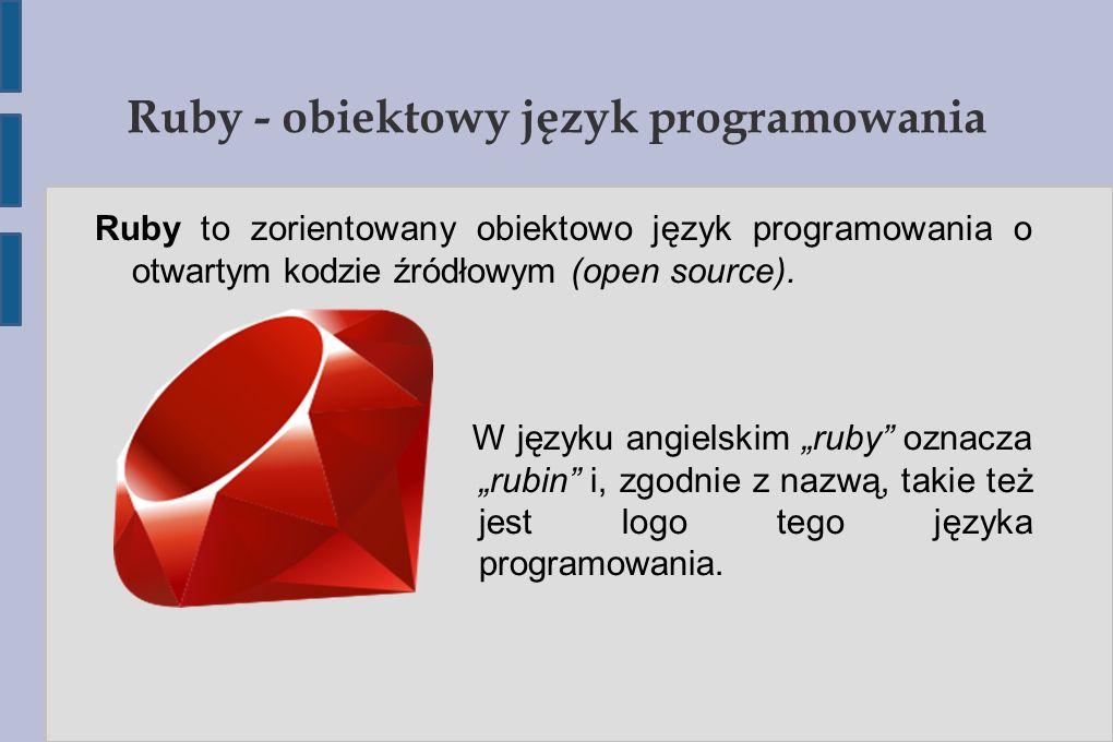 Ruby – podstawy składni ● Definiowanie metody ● def h puts Hello World! ● end ● Metoda przyjmująca parametr ● def h(name) puts Hello #{name}! ● end