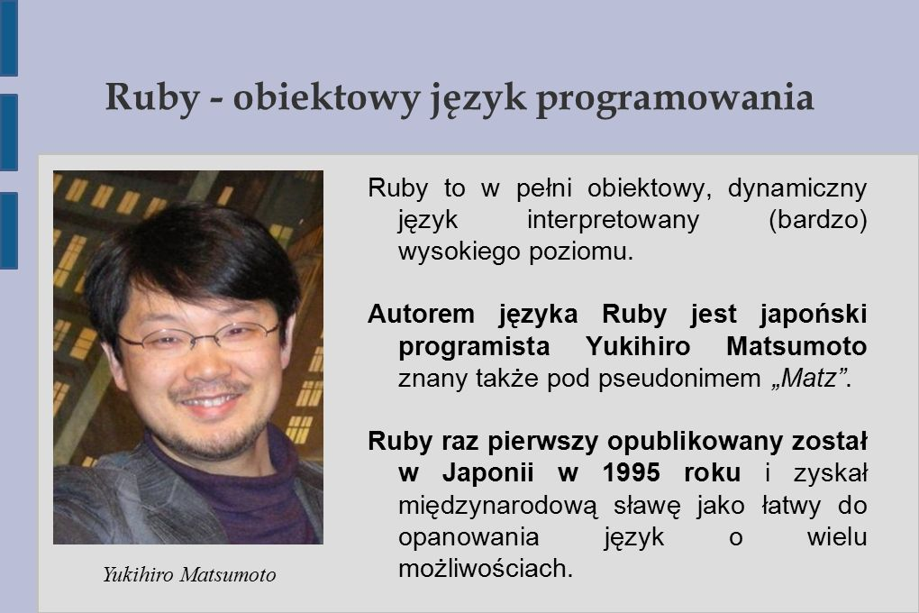 Ruby – podstawy składni class Klasa def initialize(name = Ruby ) @name = name end def powitanie puts Cześć #{@name}! end def pożegnanie puts #Żegnam {@name}! end