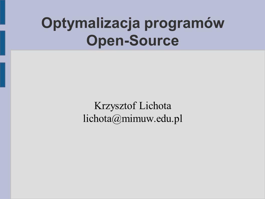 Optymalizacja programów Open-Source Krzysztof Lichota lichota@mimuw.edu.pl