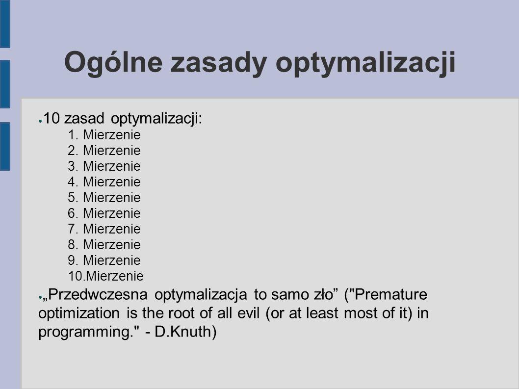 Ogólne zasady optymalizacji ● 10 zasad optymalizacji: 1.