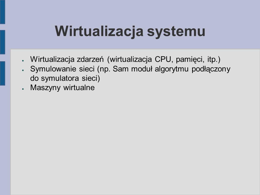 Wirtualizacja systemu ● Wirtualizacja zdarzeń (wirtualizacja CPU, pamięci, itp.) ● Symulowanie sieci (np.