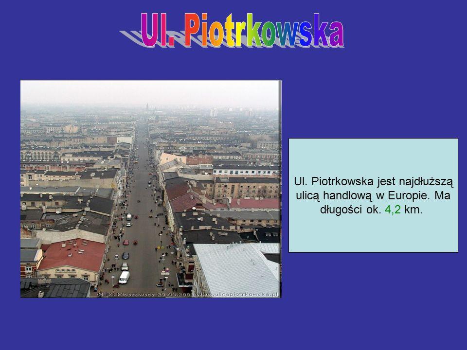 Ul. Piotrkowska jest najdłuższą ulicą handlową w Europie. Ma długości ok. 4,2 km.