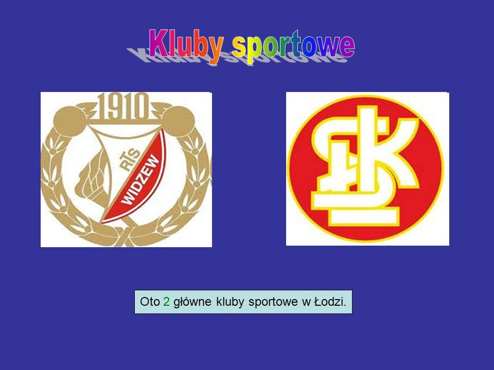 Oto 2 główne kluby sportowe w Łodzi.