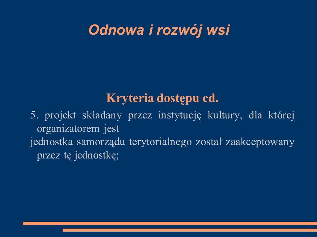 Odnowa i rozwój wsi Kryteria dostępu cd. 5.