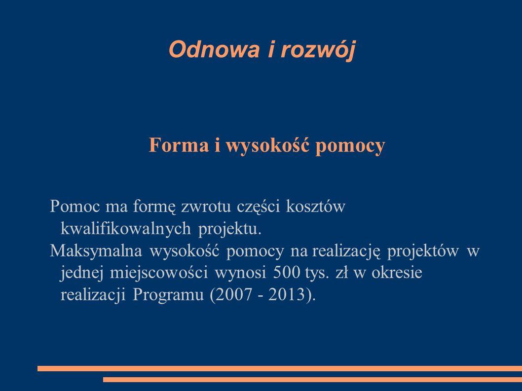 Odnowa i rozwój Forma i wysokość pomocy Pomoc ma formę zwrotu części kosztów kwalifikowalnych projektu.