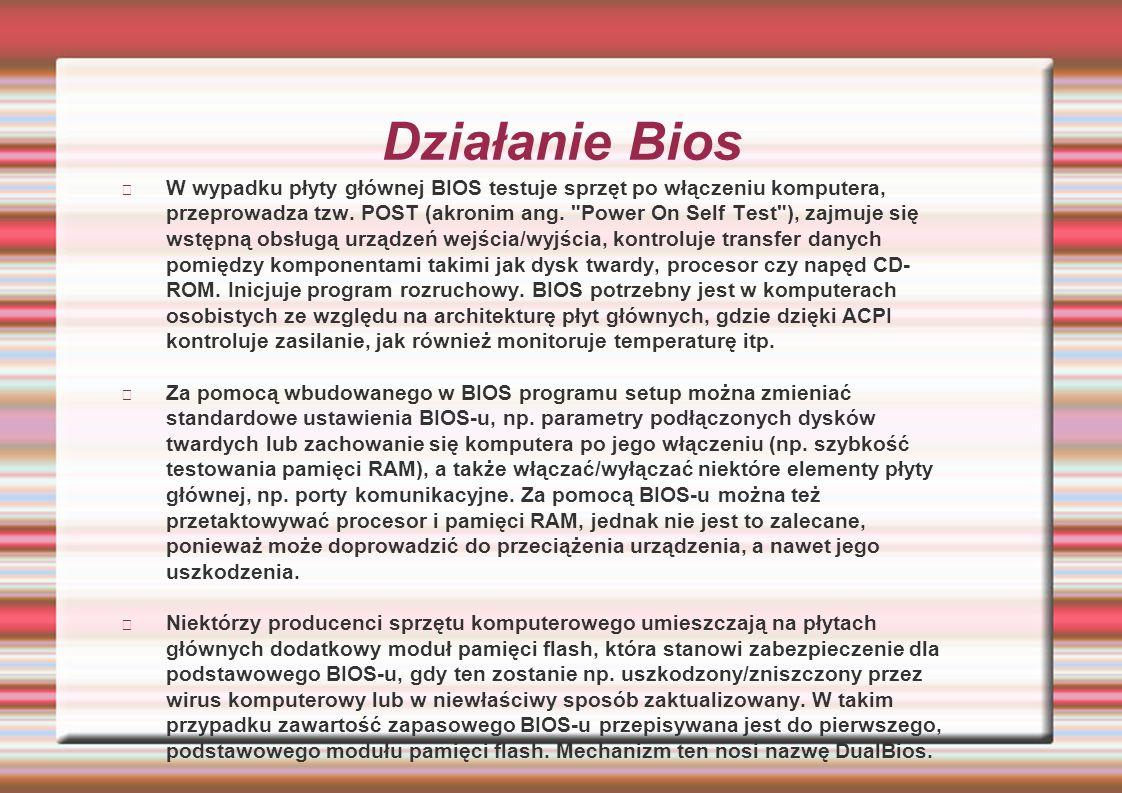 Działanie Bios W wypadku płyty głównej BIOS testuje sprzęt po włączeniu komputera, przeprowadza tzw.