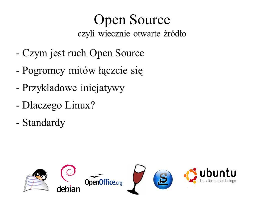 Open Source czyli wiecznie otwarte źródło - Czym jest ruch Open Source - Pogromcy mitów łączcie się - Przykładowe inicjatywy - Dlaczego Linux? - Stand