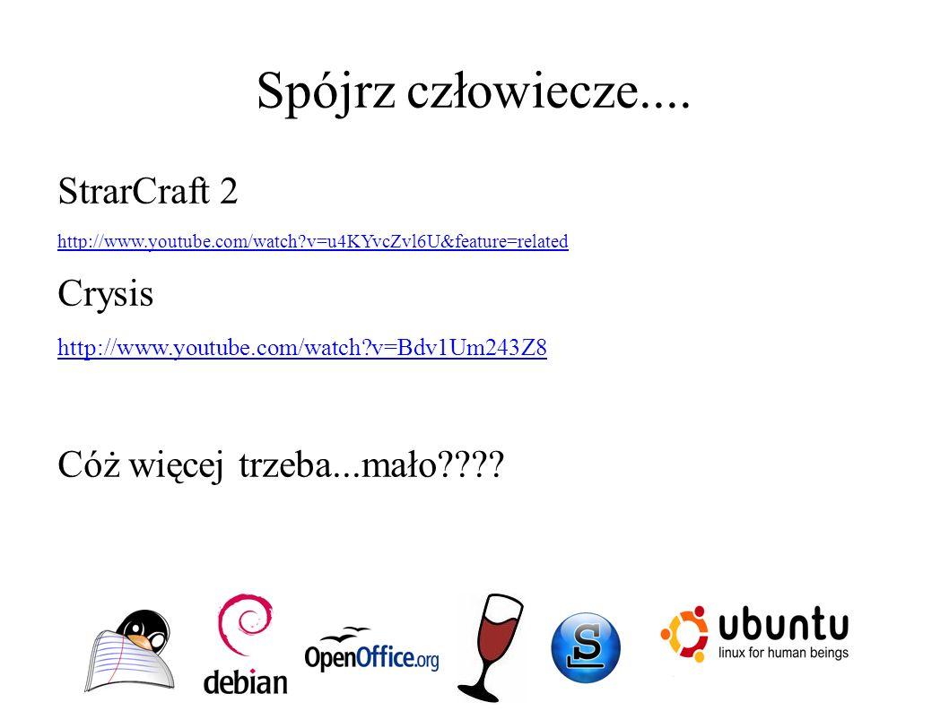 Spójrz człowiecze.... StrarCraft 2 http://www.youtube.com/watch?v=u4KYvcZvl6U&feature=related Crysis http://www.youtube.com/watch?v=Bdv1Um243Z8 Cóż wi
