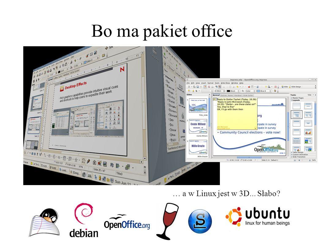 Bo ma pakiet office … a w Linux jest w 3D... Słabo
