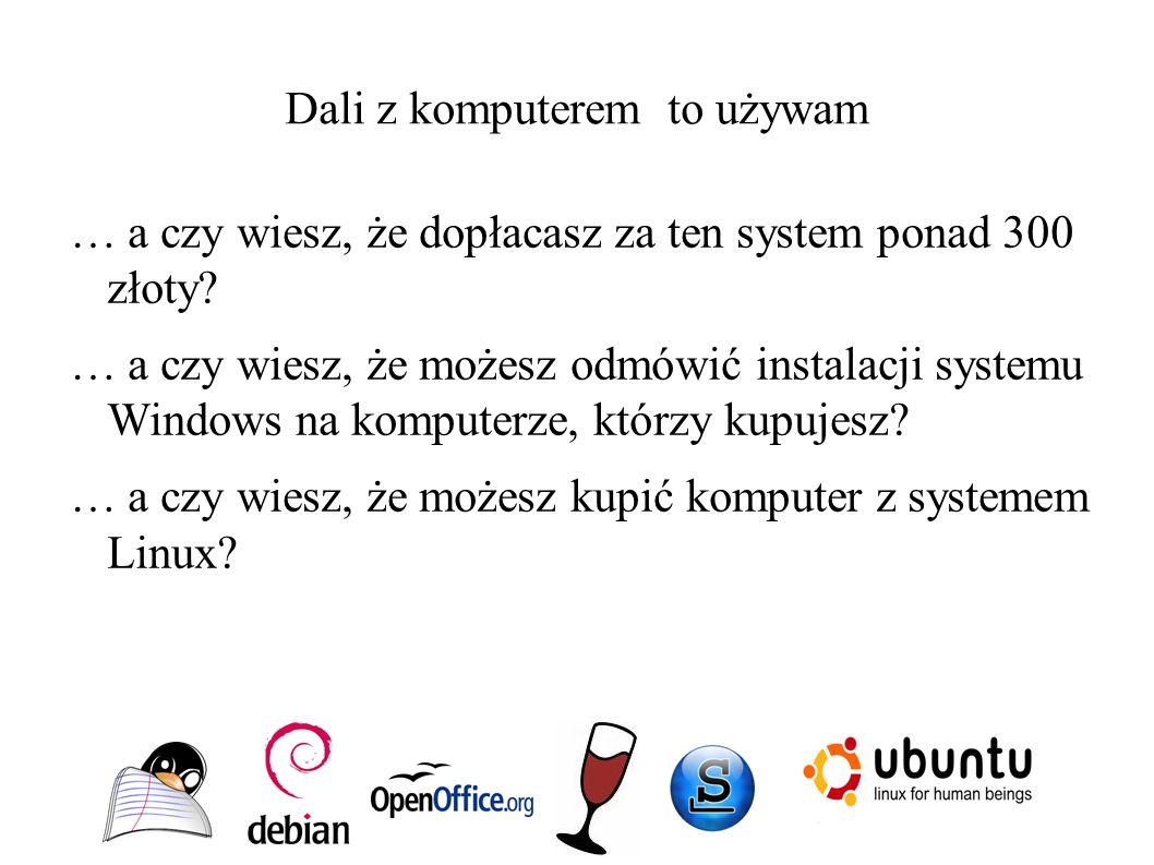Dali z komputerem to używam … a czy wiesz, że dopłacasz za ten system ponad 300 złoty? … a czy wiesz, że możesz odmówić instalacji systemu Windows na