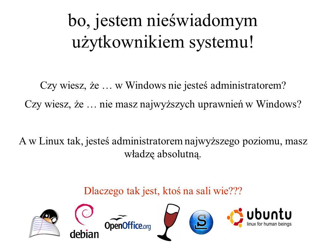 bo, jestem nieświadomym użytkownikiem systemu! Czy wiesz, że … w Windows nie jesteś administratorem? Czy wiesz, że … nie masz najwyższych uprawnień w