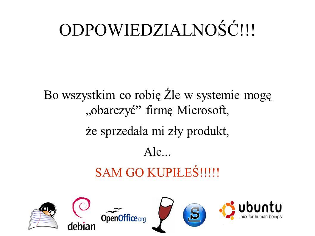 """ODPOWIEDZIALNOŚĆ!!! Bo wszystkim co robię Źle w systemie mogę """"obarczyć"""" firmę Microsoft, że sprzedała mi zły produkt, Ale... SAM GO KUPIŁEŚ!!!!!"""