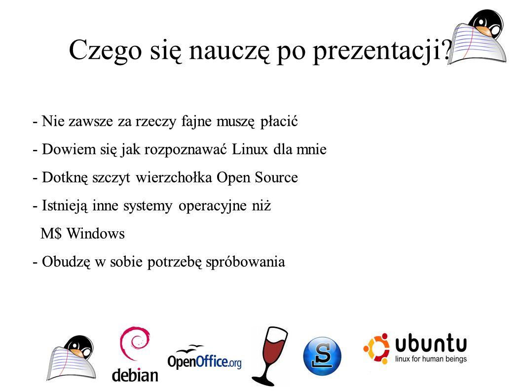Czego się nauczę po prezentacji? - Nie zawsze za rzeczy fajne muszę płacić - Dowiem się jak rozpoznawać Linux dla mnie - Dotknę szczyt wierzchołka Ope