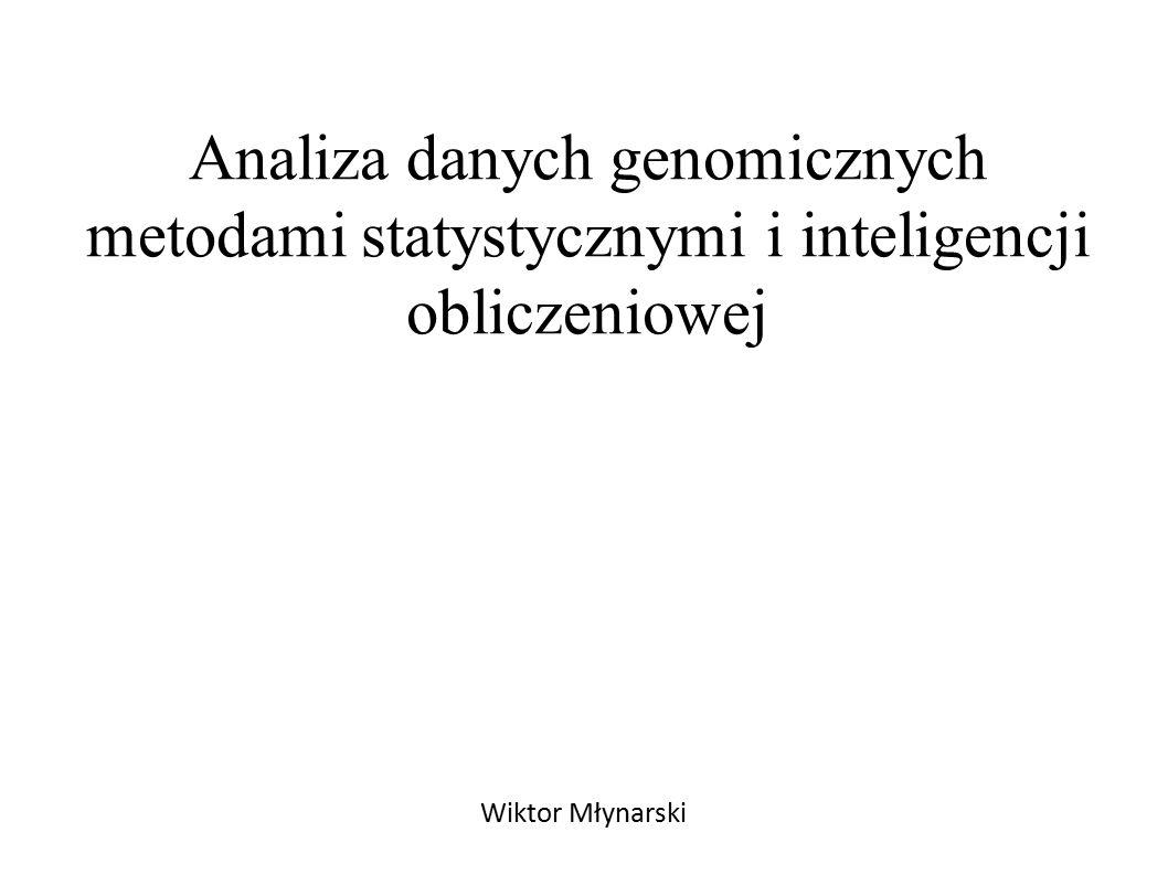 Analiza danych genomicznych metodami statystycznymi i inteligencji obliczeniowej Wiktor Młynarski wiktor.mlynarski@uj.edu.pl