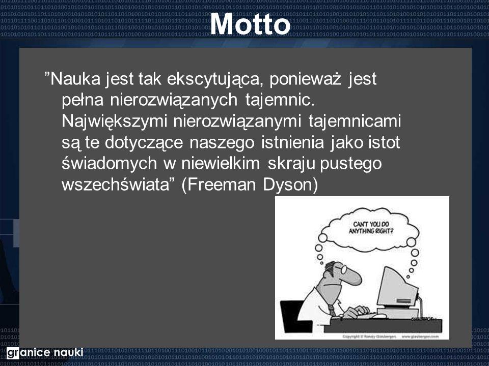 """Motto """"Nauka jest tak ekscytująca, ponieważ jest pełna nierozwiązanych tajemnic. Największymi nierozwiązanymi tajemnicami są te dotyczące naszego istn"""