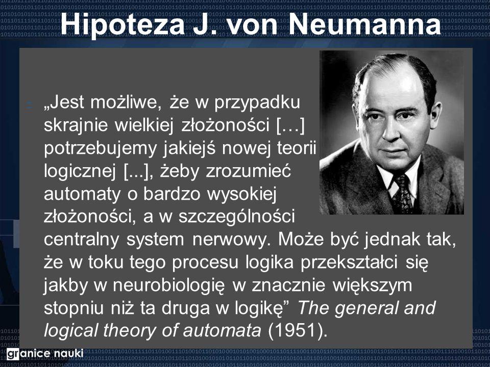 """Hipoteza J. von Neumanna """"Jest możliwe, że w przypadku skrajnie wielkiej złożoności […] potrzebujemy jakiejś nowej teorii logicznej [...], żeby zrozum"""