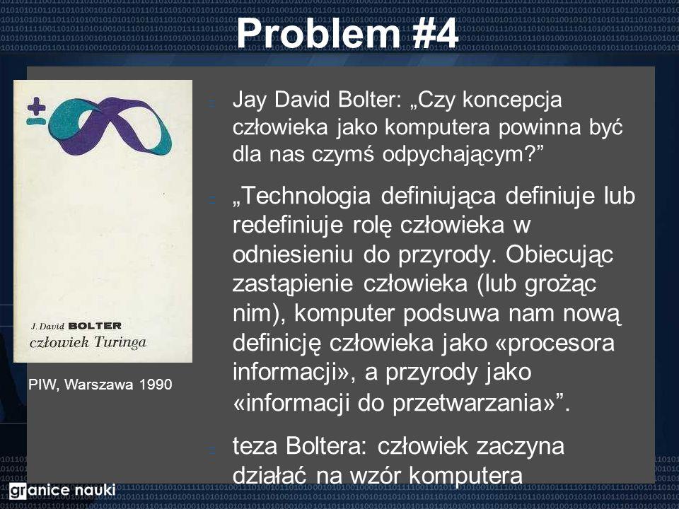 """Problem #4 Jay David Bolter: """"Czy koncepcja człowieka jako komputera powinna być dla nas czymś odpychającym """"Technologia definiująca definiuje lub redefiniuje rolę człowieka w odniesieniu do przyrody."""