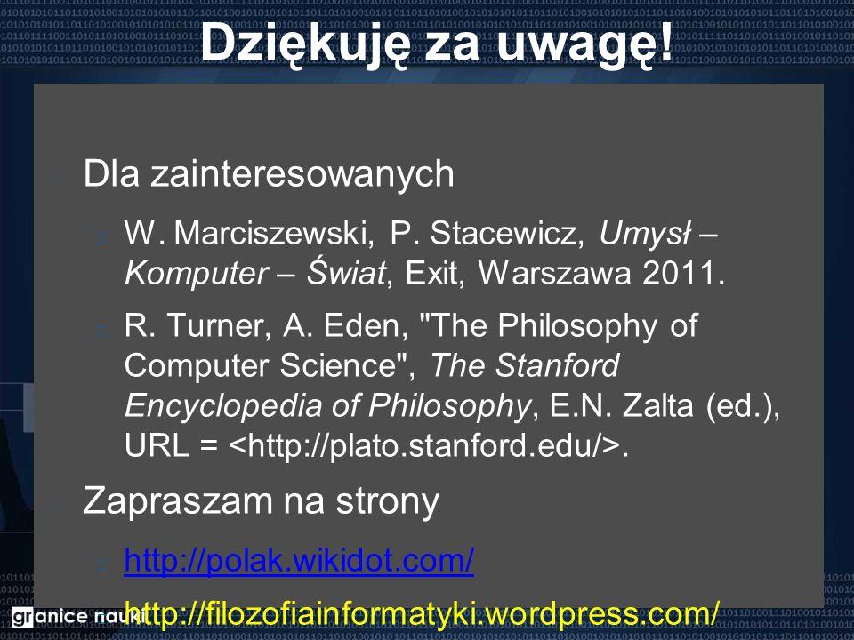 Dziękuję za uwagę! Dla zainteresowanych W. Marciszewski, P. Stacewicz, Umysł – Komputer – Świat, Exit, Warszawa 2011. R. Turner, A. Eden,
