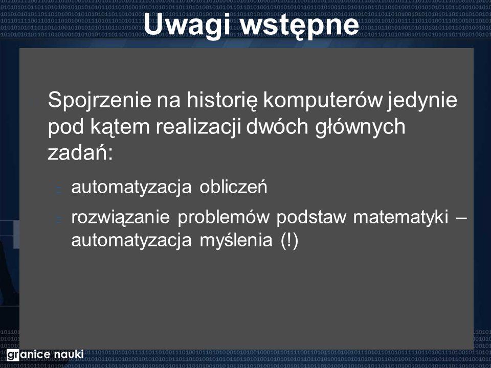 """Marzenie Leibniza """"Nie godzi się wybitnym ludziom trwonić czas na niewolniczą pracę, na obliczenia, które z zastosowaniem maszyn mógłby wykonać ktokolwiek G.W."""