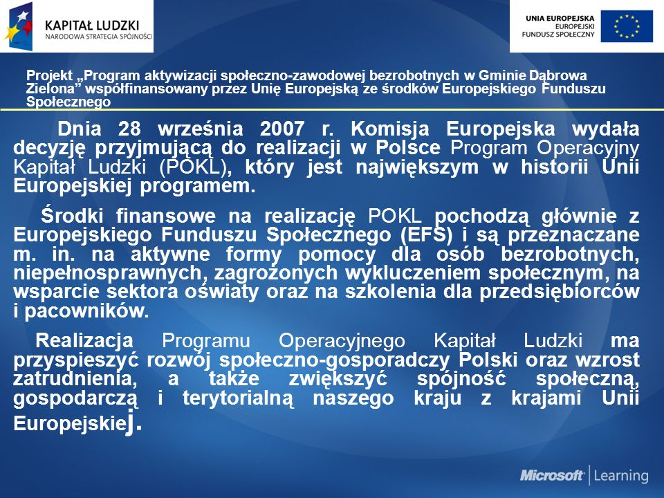 """Dziękujemy Państwu za uwagę Projekt """"Program aktywizacji społeczno-zawodowej bezrobotnych w Gminie Dąbrowa Zielona współfinansowany przez Unię Europejską ze środków Europejskiego Funduszu Społecznego"""