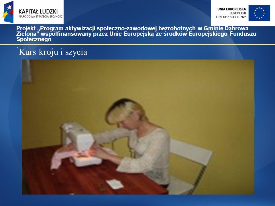 """Kurs kroju i szycia Projekt """"Program aktywizacji społeczno-zawodowej bezrobotnych w Gminie Dąbrowa Zielona współfinansowany przez Unię Europejską ze środków Europejskiego Funduszu Społecznego."""