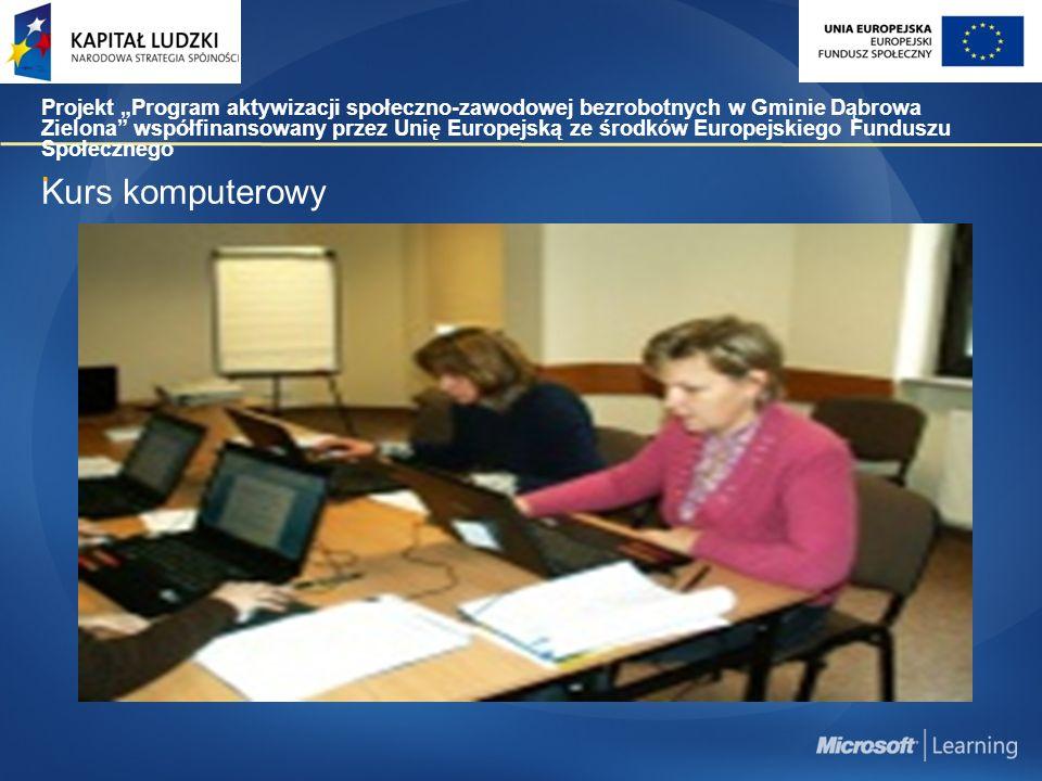 """Kurs komputerowy Projekt """"Program aktywizacji społeczno-zawodowej bezrobotnych w Gminie Dąbrowa Zielona współfinansowany przez Unię Europejską ze środków Europejskiego Funduszu Społecznego."""