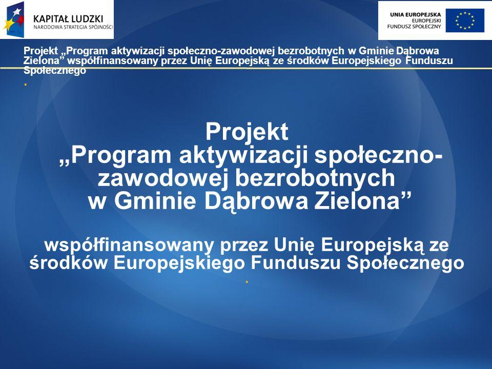 """Projekt """"Program aktywizacji społeczno-zawodowej bezrobotnych w Gminie Dąbrowa Zielona współfinansowany przez Unię Europejską ze środków Europejskiego Funduszu Społecznego."""
